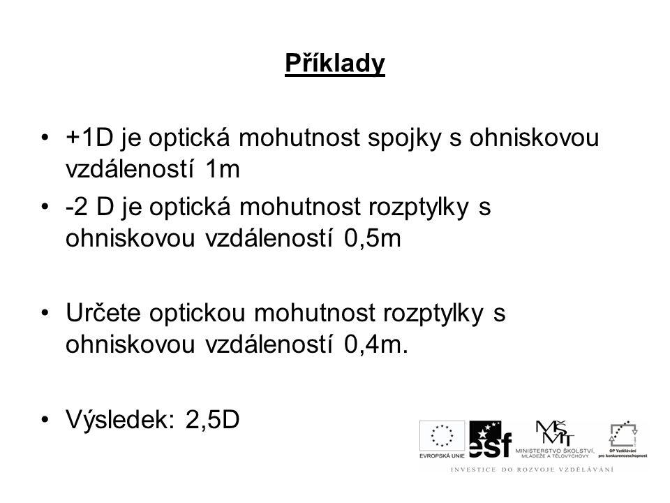 Příklady •+1D je optická mohutnost spojky s ohniskovou vzdáleností 1m •-2 D je optická mohutnost rozptylky s ohniskovou vzdáleností 0,5m •Určete optic