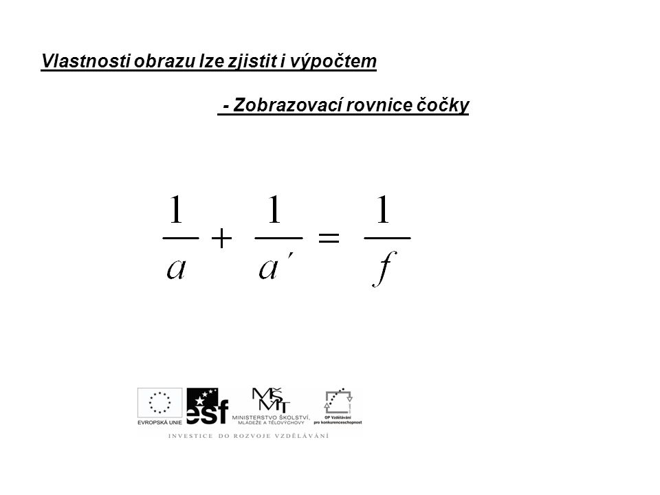Vlastnosti obrazu lze zjistit i výpočtem - Zobrazovací rovnice čočky