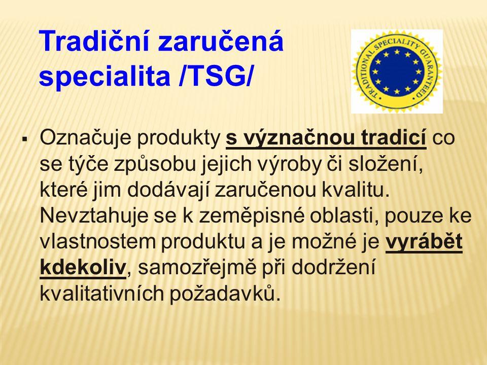Tradiční zaručená specialita /TSG/  Označuje produkty s význačnou tradicí co se týče způsobu jejich výroby či složení, které jim dodávají zaručenou k