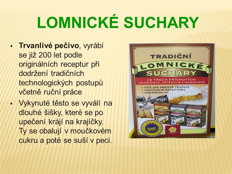 LOMNICKÉ SUCHARY  Trvanlivé pečivo, vyrábí se již 200 let podle originálních receptur při dodržení tradičních technologických postupů včetně ruční pr