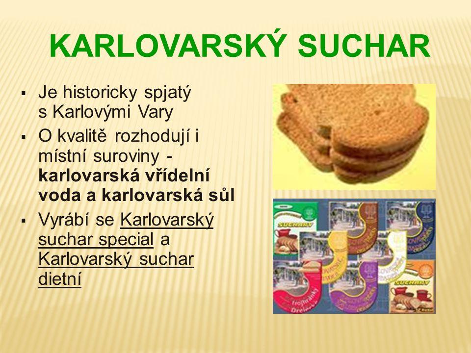 KARLOVARSKÝ SUCHAR  Je historicky spjatý s Karlovými Vary  O kvalitě rozhodují i místní suroviny - karlovarská vřídelní voda a karlovarská sůl  Vyr