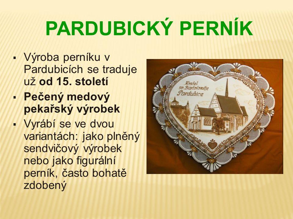 PARDUBICKÝ PERNÍK  Výroba perníku v Pardubicích se traduje už od 15. století  Pečený medový pekařský výrobek  Vyrábí se ve dvou variantách: jako pl