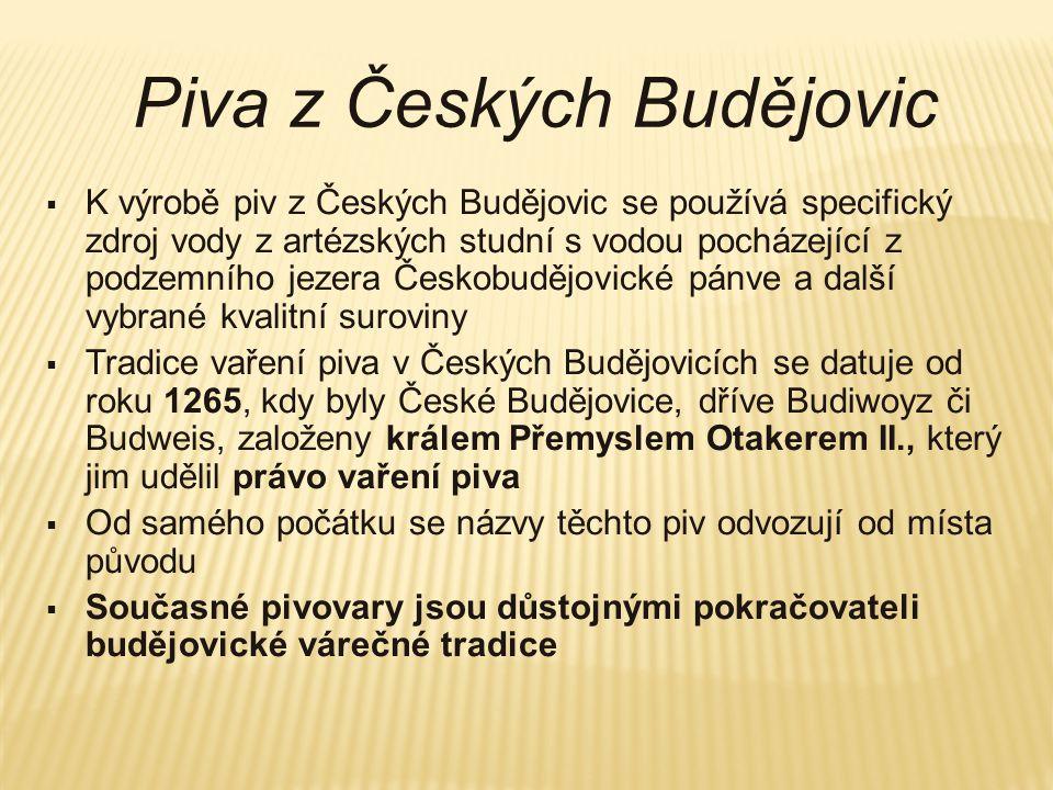 Piva z Českých Budějovic  K výrobě piv z Českých Budějovic se používá specifický zdroj vody z artézských studní s vodou pocházející z podzemního jeze