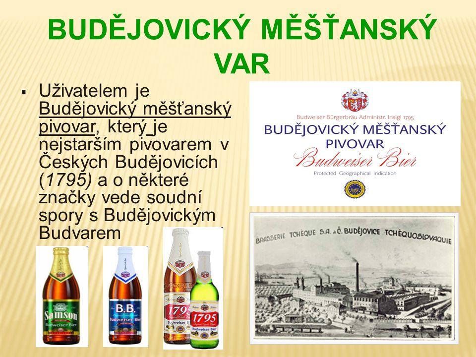 BUDĚJOVICKÝ MĚŠŤANSKÝ VAR  Uživatelem je Budějovický měšťanský pivovar, který je nejstarším pivovarem v Českých Budějovicích (1795) a o některé značk