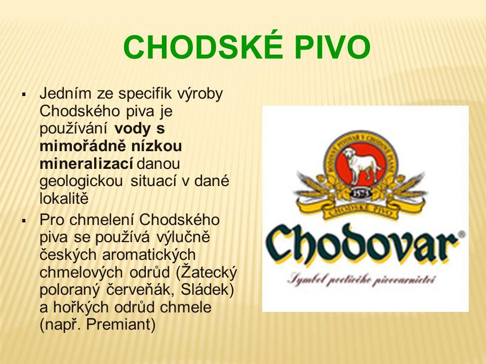 CHODSKÉ PIVO  Jedním ze specifik výroby Chodského piva je používání vody s mimořádně nízkou mineralizací danou geologickou situací v dané lokalitě 