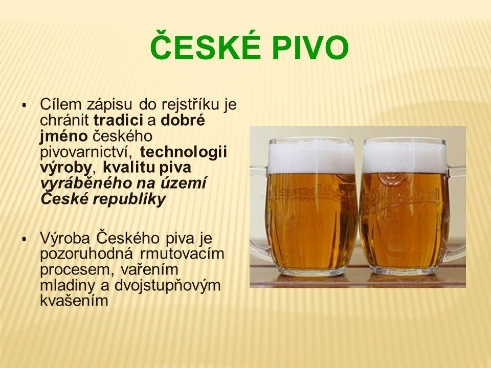 ČESKÉ PIVO  Cílem zápisu do rejstříku je chránit tradici a dobré jméno českého pivovarnictví, technologii výroby, kvalitu piva vyráběného na území Če