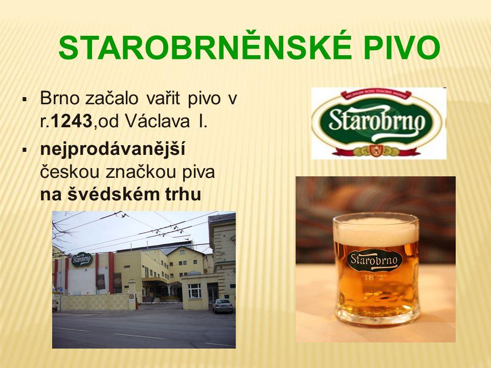 STAROBRNĚNSKÉ PIVO  Brno začalo vařit pivo v r.1243,od Václava I.  nejprodávanější českou značkou piva na švédském trhu