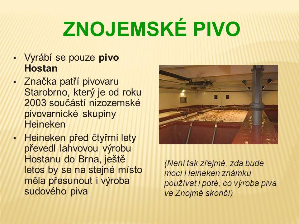 ZNOJEMSKÉ PIVO  Vyrábí se pouze pivo Hostan  Značka patří pivovaru Starobrno, který je od roku 2003 součástí nizozemské pivovarnické skupiny Heineke