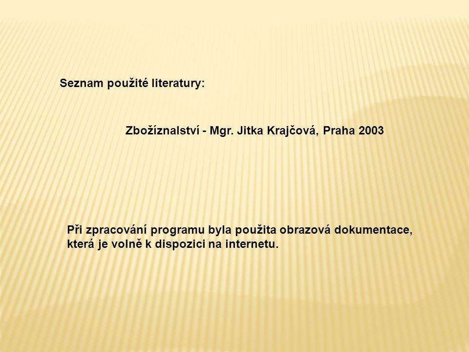 Seznam použité literatury: Zbožíznalství - Mgr. Jitka Krajčová, Praha 2003 Při zpracování programu byla použita obrazová dokumentace, která je volně k