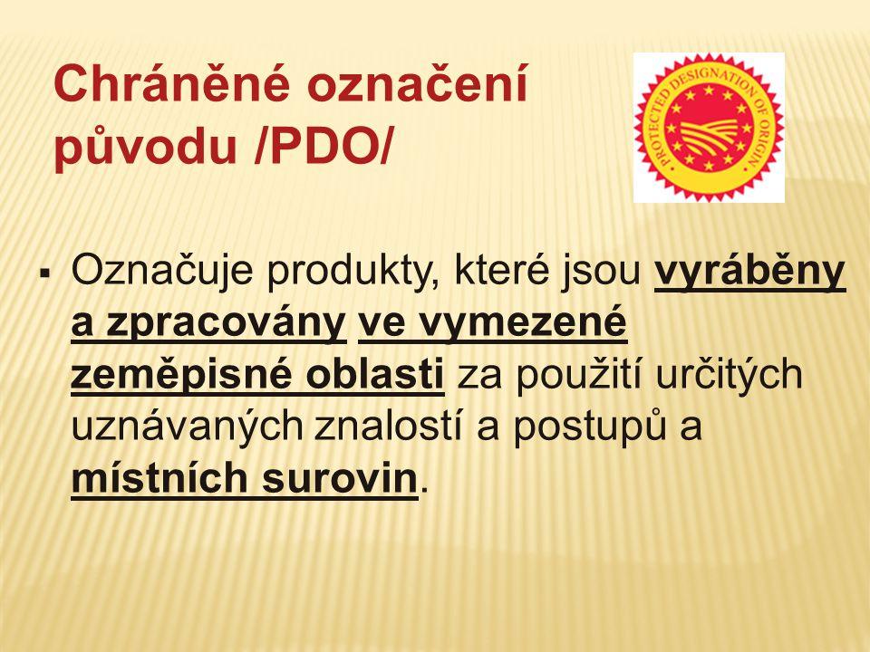 Chráněné označení původu /PDO/  Označuje produkty, které jsou vyráběny a zpracovány ve vymezené zeměpisné oblasti za použití určitých uznávaných znal
