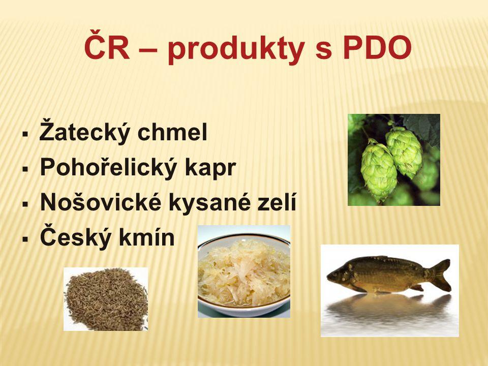 ČR – produkty s PDO  Žatecký chmel  Pohořelický kapr  Nošovické kysané zelí  Český kmín