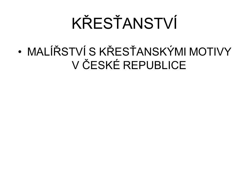 KŘESŤANSTVÍ •MALÍŘSTVÍ S KŘESŤANSKÝMI MOTIVY V ČESKÉ REPUBLICE