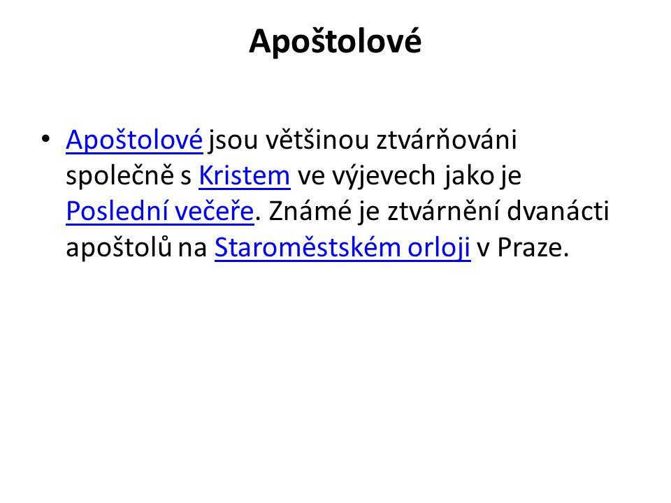 Apoštolové • Apoštolové jsou většinou ztvárňováni společně s Kristem ve výjevech jako je Poslední večeře. Známé je ztvárnění dvanácti apoštolů na Star