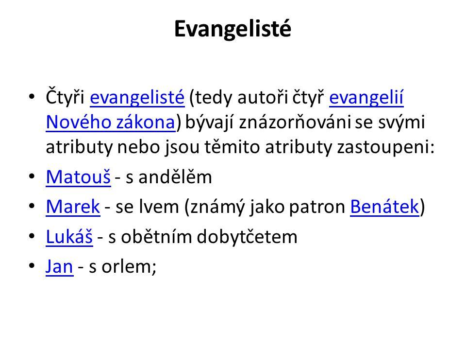 Evangelisté • Čtyři evangelisté (tedy autoři čtyř evangelií Nového zákona) bývají znázorňováni se svými atributy nebo jsou těmito atributy zastoupeni: