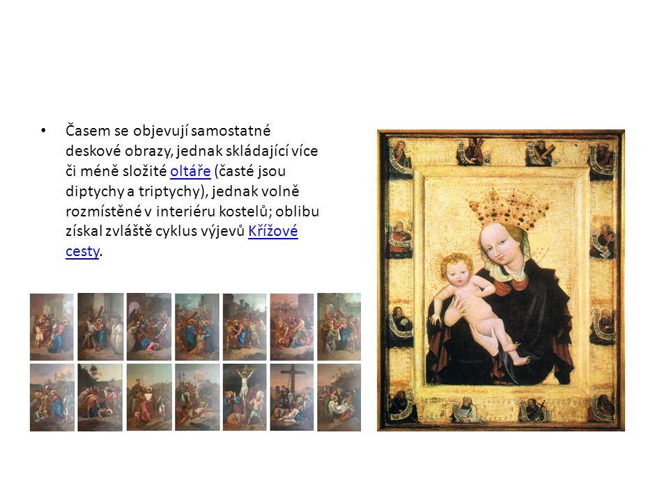 • Časem se objevují samostatné deskové obrazy, jednak skládající více či méně složité oltáře (časté jsou diptychy a triptychy), jednak volně rozmístěn