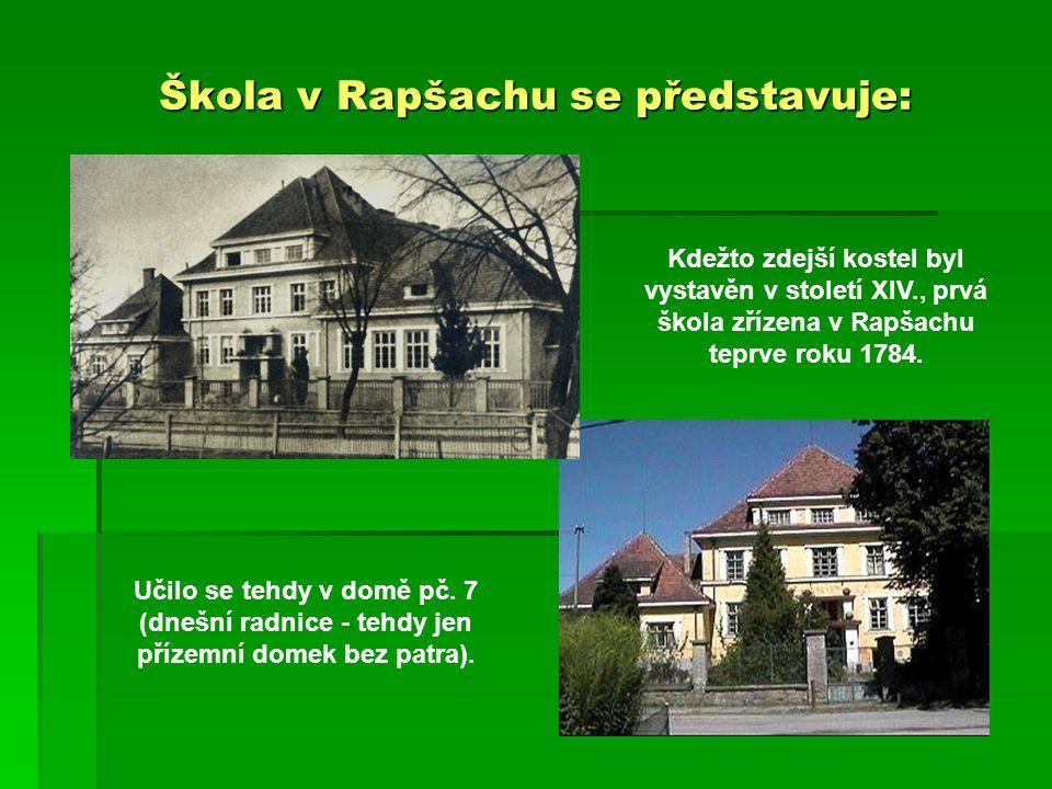 Škola v Rapšachu se představuje: Kdežto zdejší kostel byl vystavěn v století XIV., prvá škola zřízena v Rapšachu teprve roku 1784.