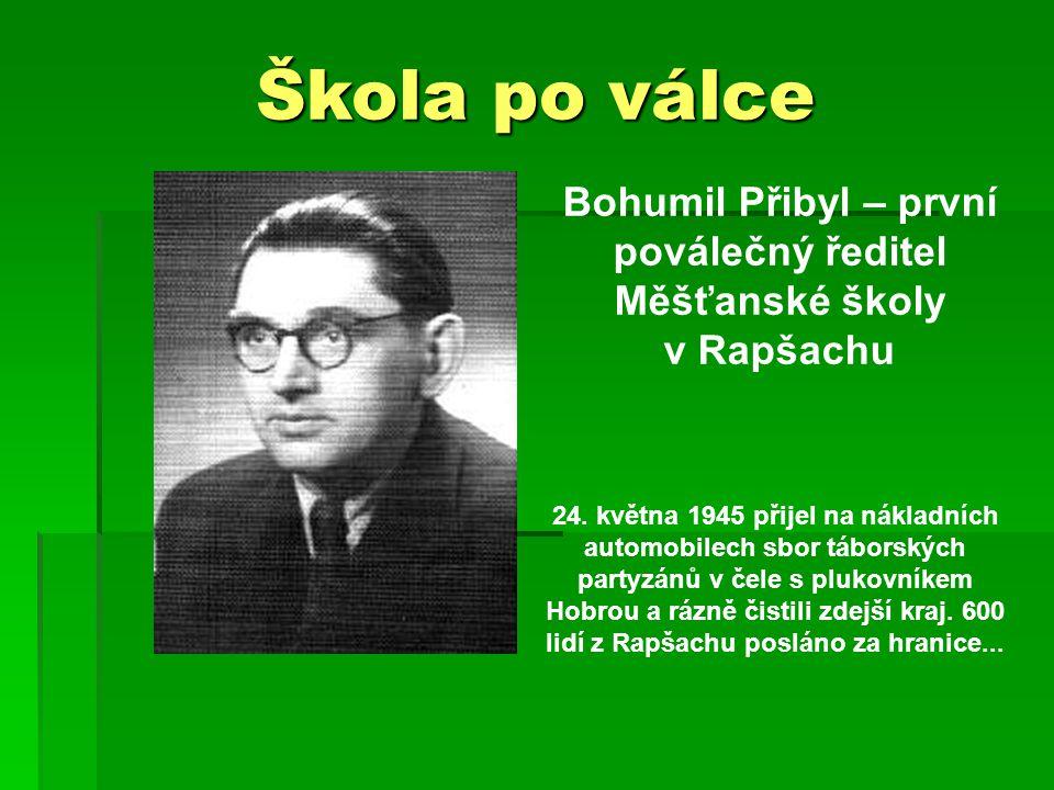 Škola po válce Bohumil Přibyl – první poválečný ředitel Měšťanské školy v Rapšachu 24.