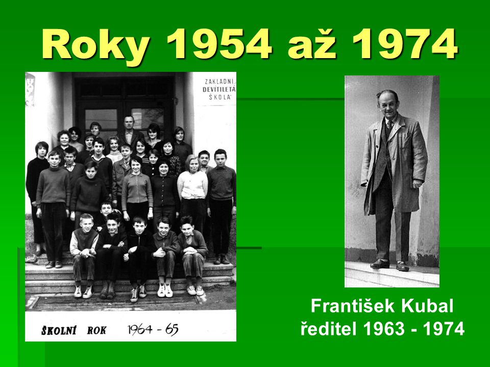 Roky 1954 až 1974 František Kubal ředitel 1963 - 1974
