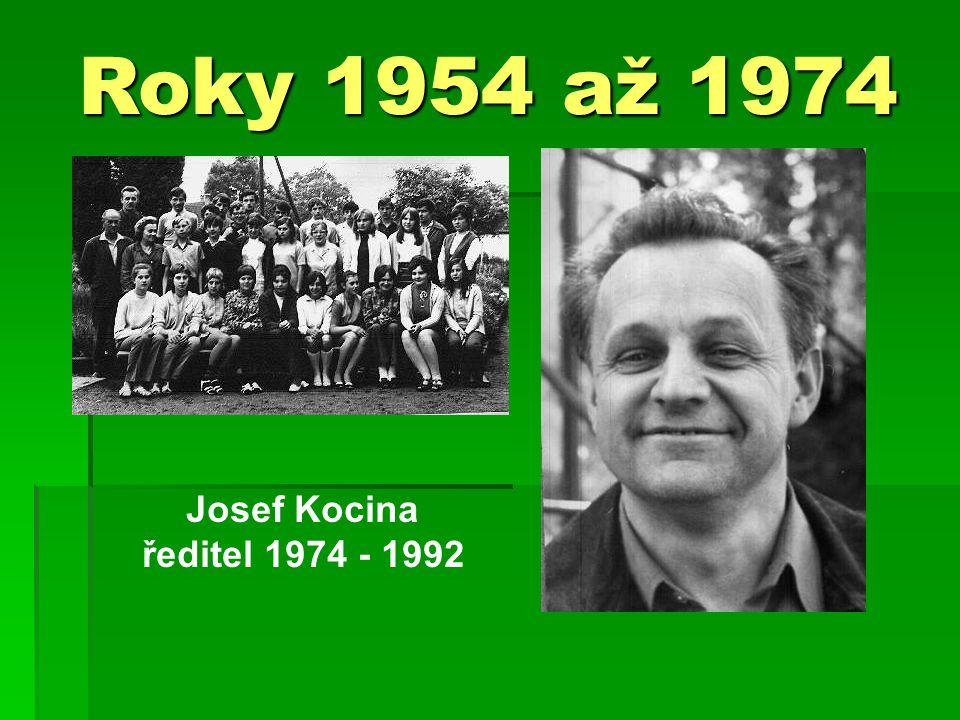 Roky 1954 až 1974 Josef Kocina ředitel 1974 - 1992