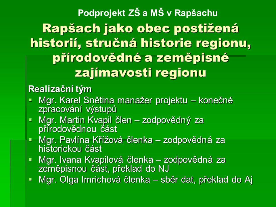 Rapšach jako obec postižená historií, stručná historie regionu, přírodovědné a zeměpisné zajímavosti regionu Realizační tým  Mgr.