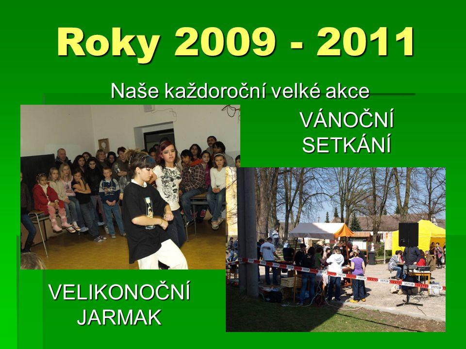 Roky 2009 - 2011 Naše každoroční velké akce VÁNOČNÍ SETKÁNÍ VELIKONOČNÍ JARMAK
