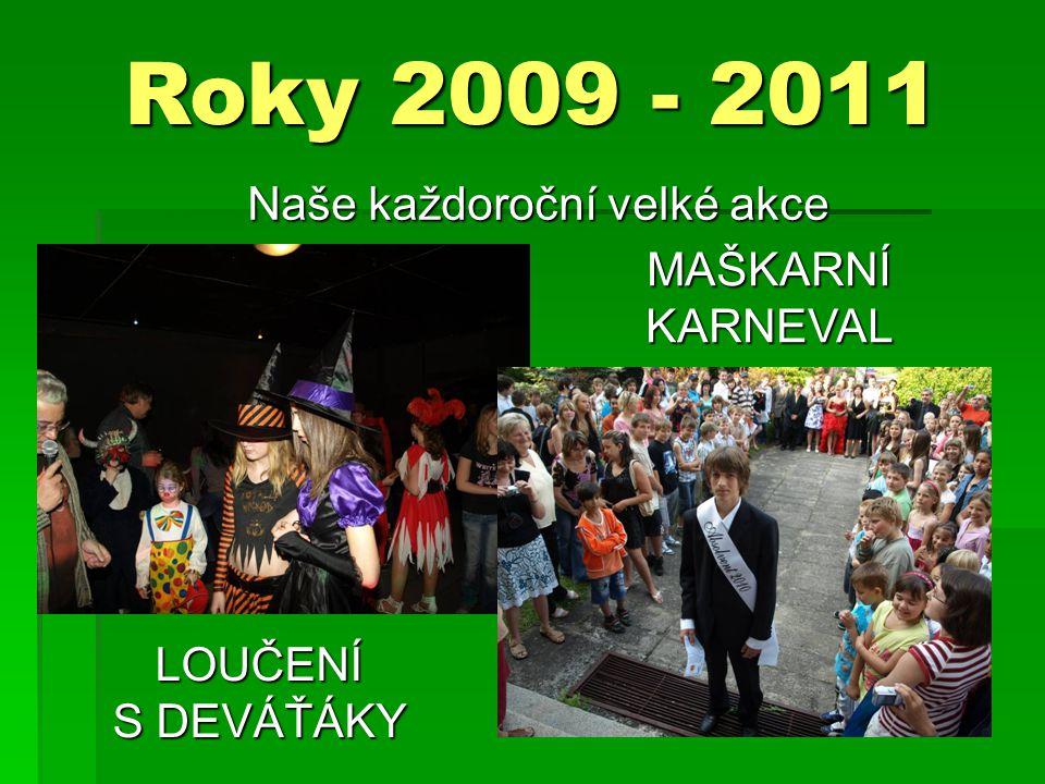 Roky 2009 - 2011 Naše každoroční velké akce MAŠKARNÍ KARNEVAL LOUČENÍ S DEVÁŤÁKY