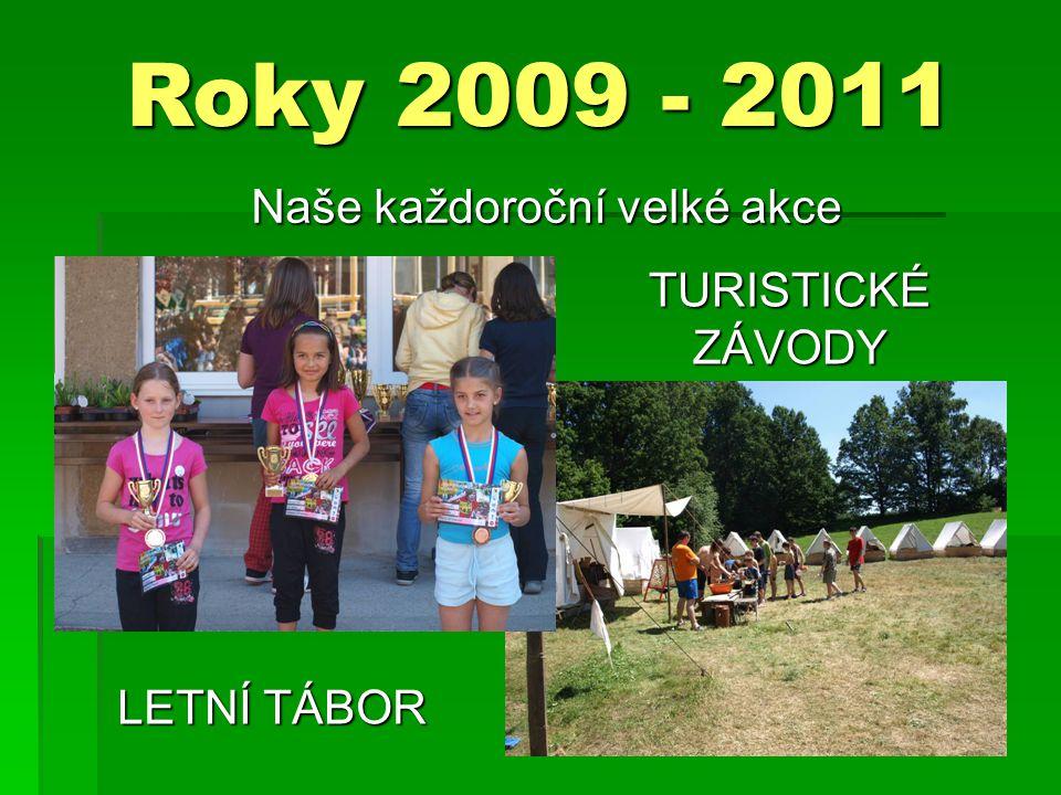 Roky 2009 - 2011 Naše každoroční velké akce TURISTICKÉ ZÁVODY LETNÍ TÁBOR