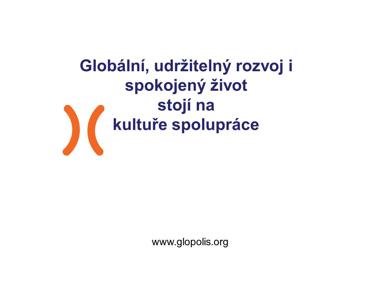 Globální, udržitelný rozvoj i spokojený život stojí na kultuře spolupráce www.glopolis.org