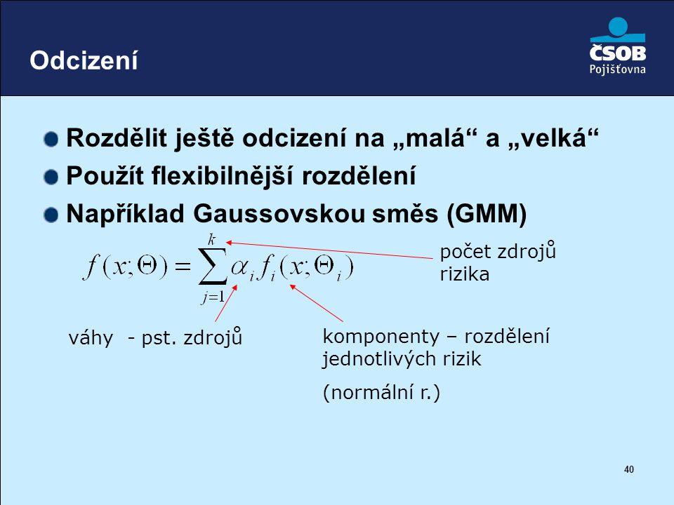 """40 Odcizení Rozdělit ještě odcizení na """"malá"""" a """"velká"""" Použít flexibilnější rozdělení Například Gaussovskou směs (GMM) počet zdrojů rizika komponenty"""