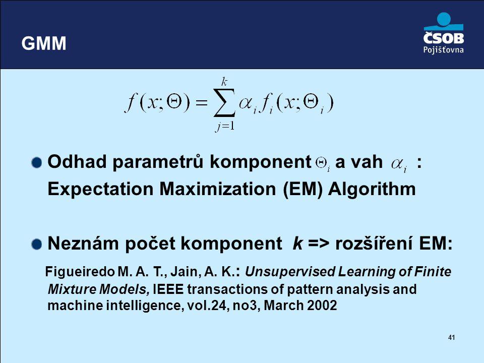 41 GMM Odhad parametrů komponent a vah : Expectation Maximization (EM) Algorithm Neznám počet komponent k => rozšíření EM: Figueiredo M. A. T., Jain,