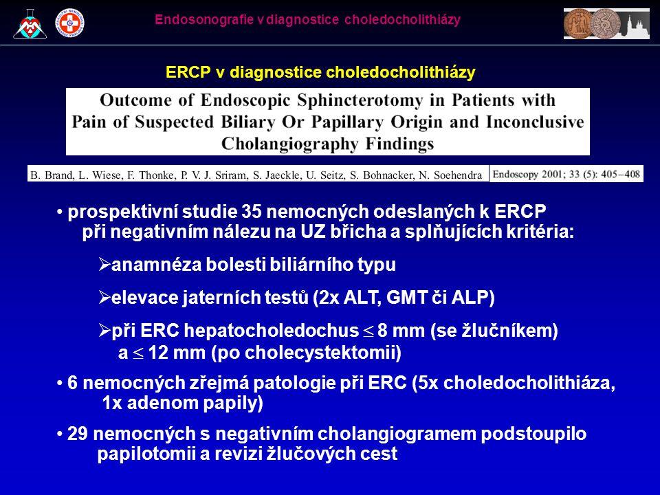 ERCP v diagnostice choledocholithiázy • prospektivní studie 35 nemocných odeslaných k ERCP při negativním nálezu na UZ břicha a splňujících kritéria: