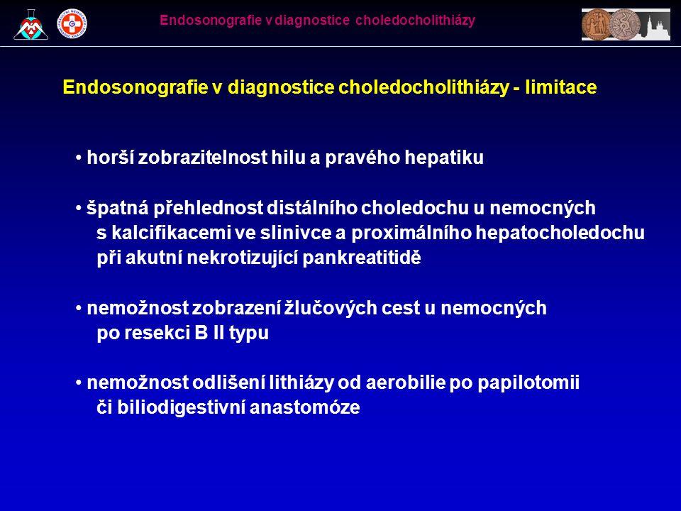 Endosonografie v diagnostice choledocholithiázy - limitace • horší zobrazitelnost hilu a pravého hepatiku • špatná přehlednost distálního choledochu u