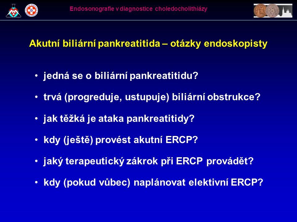 Indikace ERCP • ERCP je indikována u akutní biliární pankreatitidy v případě symptomatické neustupující biliární obstrukce a/nebo přítomnosti známek svědčících pro těžký průběh pankreatitidy • papilotomie u všech pacientů s těžkou akutní biliární pankreatitidou do 48 hodin od vzniku symptomů • elektivní ERCP před cholecystektomií podle míry pravděpodobnosti nálezu choledocholithiázy Endosonografie v diagnostice choledocholithiázy