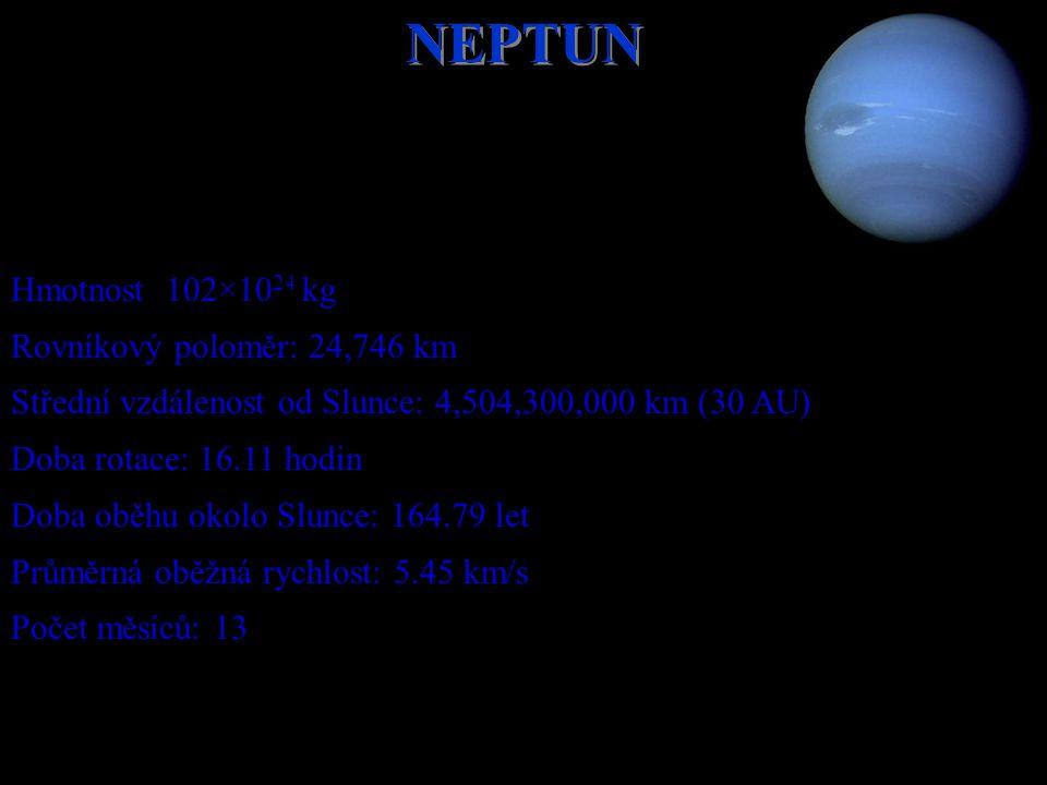 NEPTUN Hmotnost 102×10 24 kg Rovníkový poloměr: 24,746 km Střední vzdálenost od Slunce: 4,504,300,000 km (30 AU) Doba rotace: 16.11 hodin Doba oběhu o