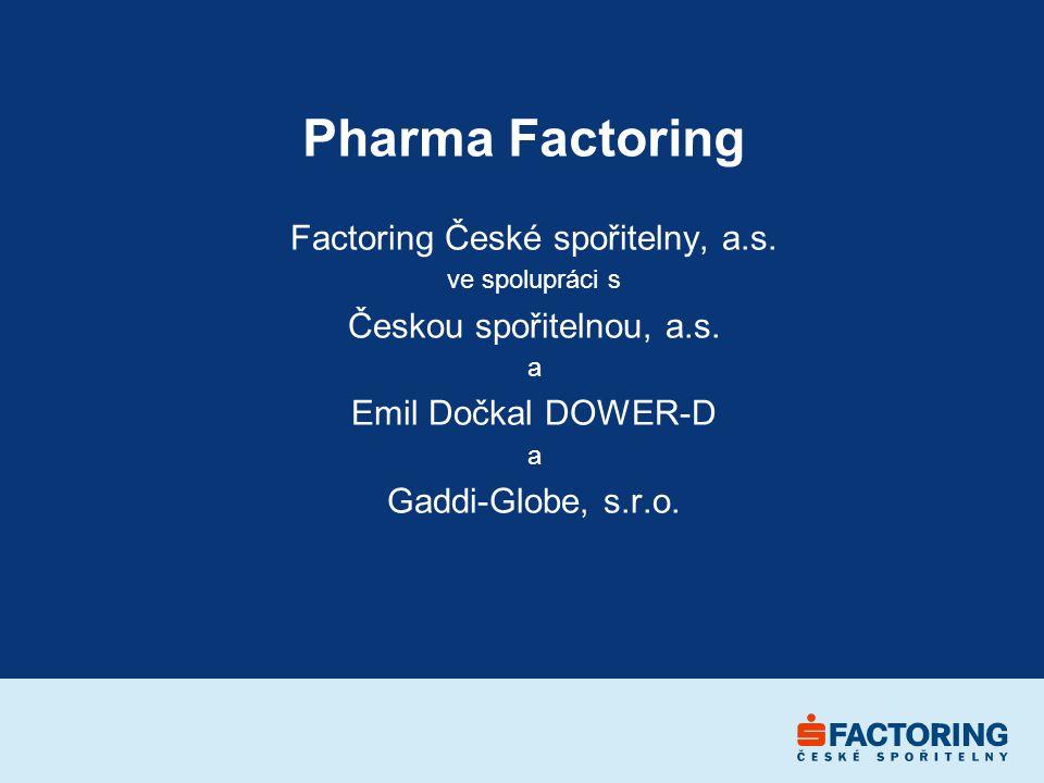 Pharma Factoring Factoring České spořitelny, a.s.ve spolupráci s Českou spořitelnou, a.s.