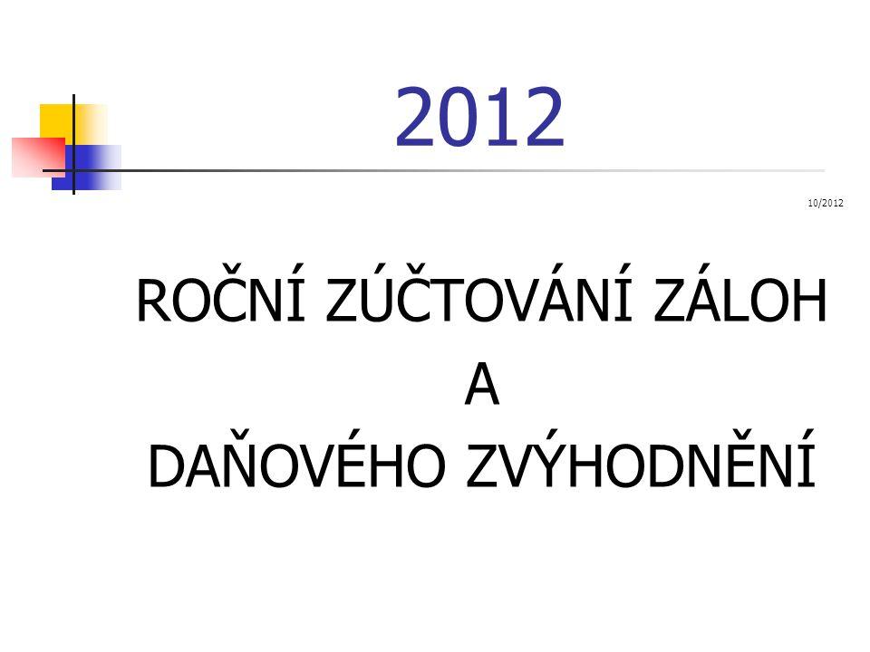 2012 10/2012 ROČNÍ ZÚČTOVÁNÍ ZÁLOH A DAŇOVÉHO ZVÝHODNĚNÍ