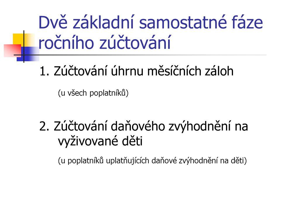 Dvě základní samostatné fáze ročního zúčtování 1. Zúčtování úhrnu měsíčních záloh (u všech poplatníků) 2. Zúčtování daňového zvýhodnění na vyživované