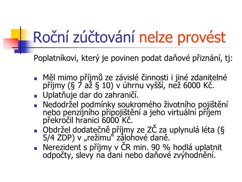 """Roční zúčtování nelze provést Poplatníkovi, který:  Pobíral v uplynulém roce příjmy ze ZČ v """"režimu zálohové daně od více plátců současně."""