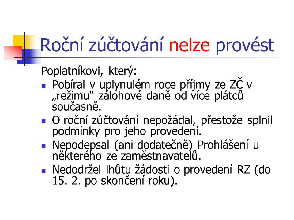 """Roční zúčtování nelze provést Poplatníkovi, který:  Pobíral v uplynulém roce příjmy ze ZČ v """"režimu"""" zálohové daně od více plátců současně.  O roční"""