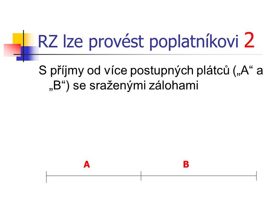 """RZ lze provést poplatníkovi 3 S příjmy od více postupných plátců (""""A a """"B ) se sraženými zálohami (nepřihlíží se doplatkům od předchozího plátce v době ZČ u dalšího plátce) AB doplatek 31.12.31.1."""