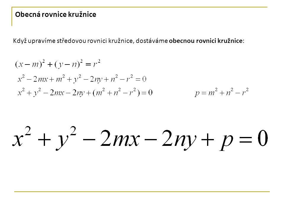 Obecná rovnice kružnice Když upravíme středovou rovnici kružnice, dostáváme obecnou rovnici kružnice: