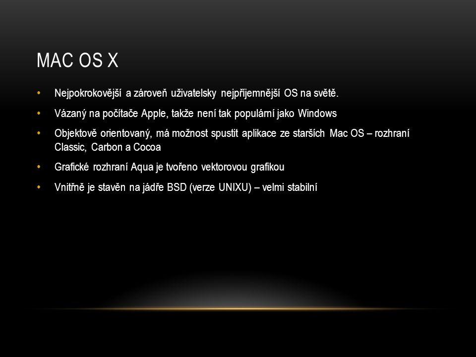 MAC OS X • Nejpokrokovější a zároveň uživatelsky nejpříjemnější OS na světě. • Vázaný na počítače Apple, takže není tak populární jako Windows • Objek