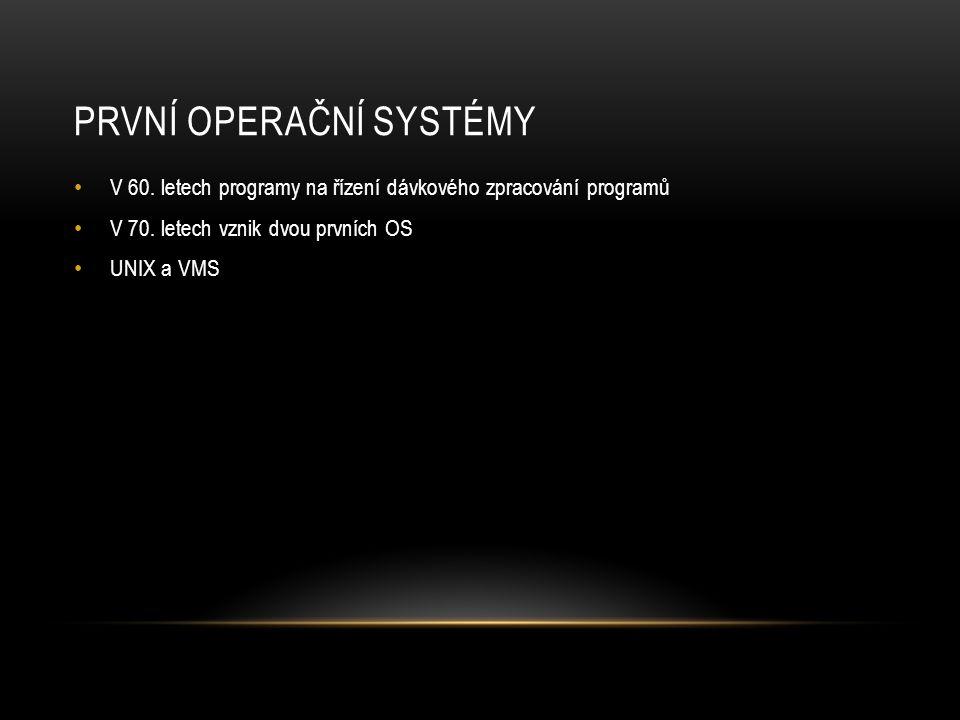 PRVNÍ OPERAČNÍ SYSTÉMY • V 60. letech programy na řízení dávkového zpracování programů • V 70. letech vznik dvou prvních OS • UNIX a VMS
