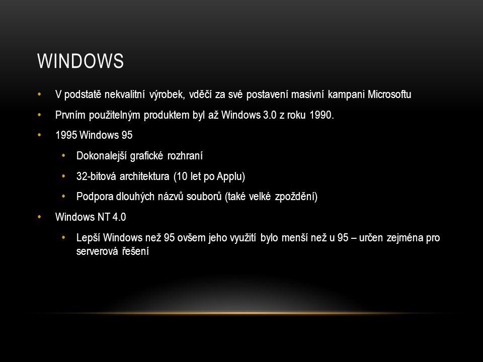 WINDOWS • V podstatě nekvalitní výrobek, vděčí za své postavení masivní kampani Microsoftu • Prvním použitelným produktem byl až Windows 3.0 z roku 1990.