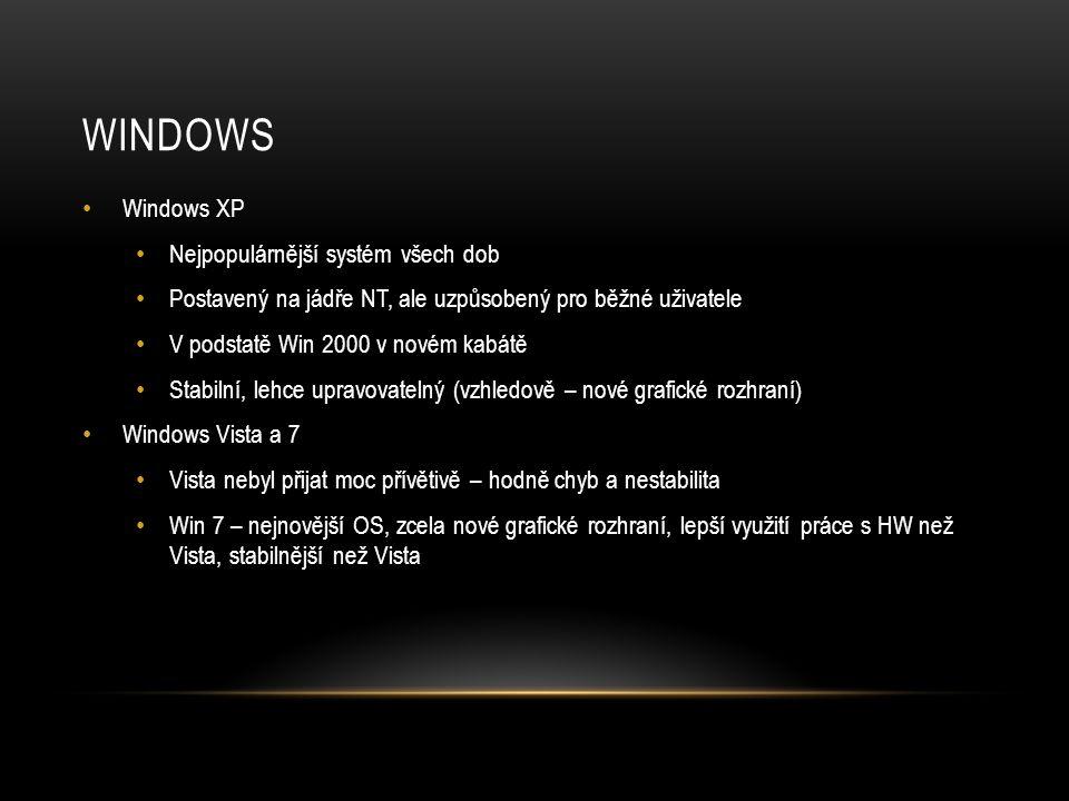 WINDOWS • Windows XP • Nejpopulárnější systém všech dob • Postavený na jádře NT, ale uzpůsobený pro běžné uživatele • V podstatě Win 2000 v novém kabá