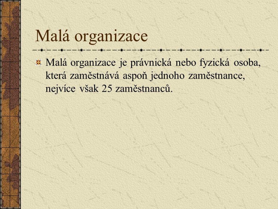 Malá organizace Malá organizace je právnická nebo fyzická osoba, která zaměstnává aspoň jednoho zaměstnance, nejvíce však 25 zaměstnanců.