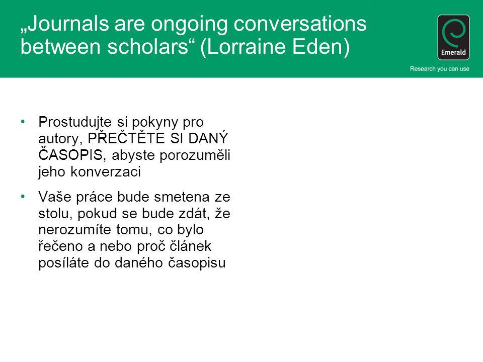 """""""Journals are ongoing conversations between scholars"""" (Lorraine Eden) •Prostudujte si pokyny pro autory, PŘEČTĚTE SI DANÝ ČASOPIS, abyste porozuměli j"""