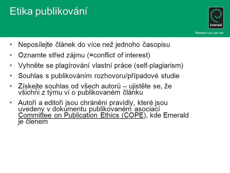 Etika publikování •Neposílejte článek do více než jednoho časopisu •Oznamte střed zájmu (=conflict of interest) •Vyhněte se plagírování vlastní práce