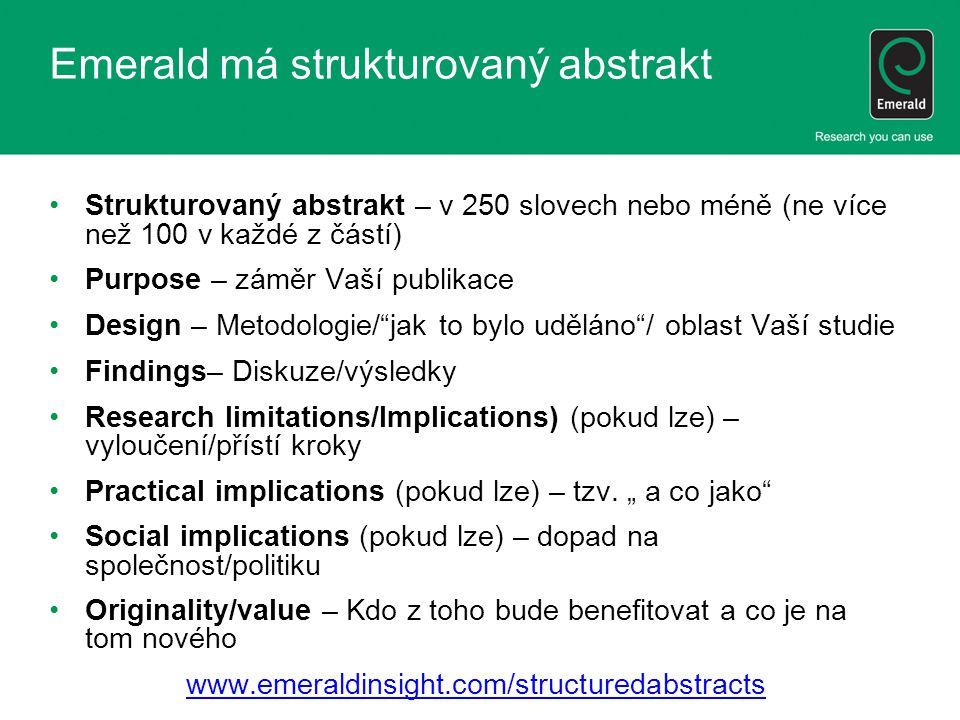 Emerald má strukturovaný abstrakt •Strukturovaný abstrakt – v 250 slovech nebo méně (ne více než 100 v každé z částí) •Purpose – záměr Vaší publikace