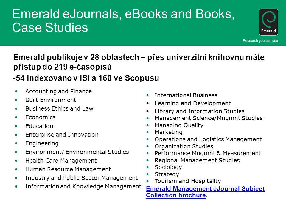 Emerald eJournals, eBooks and Books, Case Studies Emerald publikuje v 28 oblastech – přes univerzitní knihovnu máte přístup do 219 e-časopisů -54 inde